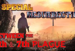 144,000: THE SPECIAL OR PARTIAL RESURRECTION BEFORE THE 7TH PLAGUE