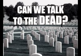 CAN WE TALK TO THE DEAD?