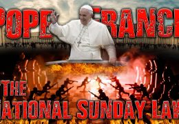 POPE FRANCIS & THE NATIONAL SUNDAY LAW (KING OF THE NORTH & THE GLORIOUS LAND: DANIEL 11)