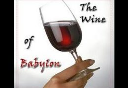 What is the WINE of BABYLON?